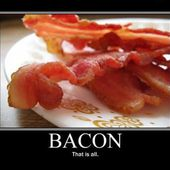 Bacon That is all!